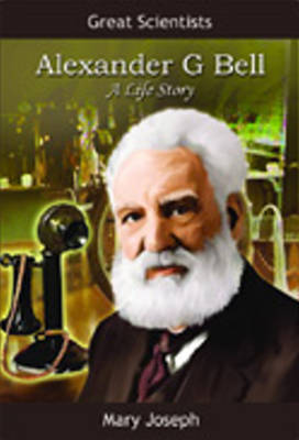 Alexander Graham Bell A Life Story by Mary Joseph