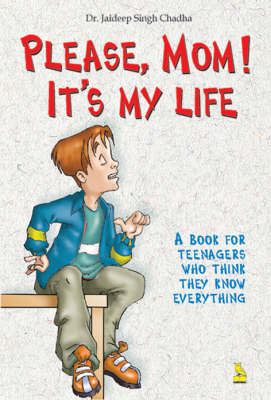 Please Mom it's My Life by Dr. Jaideep Singh Chaddha