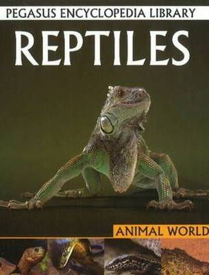 Reptiles Pegasus Encyclopedia Library by Pallabi B. Tomar