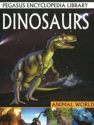 Dinosaurs Pegasus Encyclopedia Library by Pallabi B. Tomar