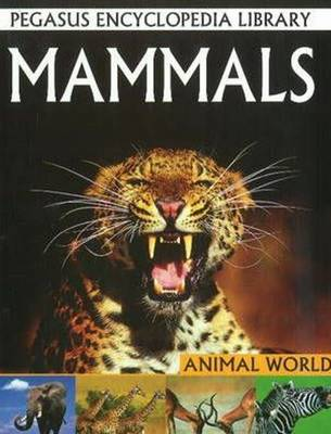Mammals Pegasus Encyclopedia Library by Pallabi B. Tomar