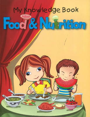 Food & Nutrition My Knowledge Book by Pallabi B. Tomar