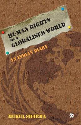 Human Rights in a Globalised World An Indian Diary by Mukul Sharma
