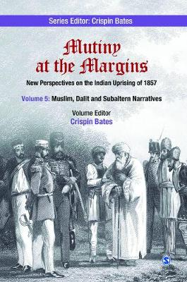 Mutiny at the Margins: New Perspectives on the Indian Uprising of 1857 Muslim, Dalit and Subaltern Narratives by Crispin Bates