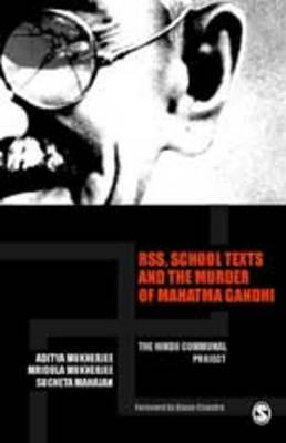 RSS, School Texts and the Murder of Mahatma Gandhi The Hindu Communal Project by Aditya Mukherjee, Mridula Mukherjee, Sucheta Mahajan