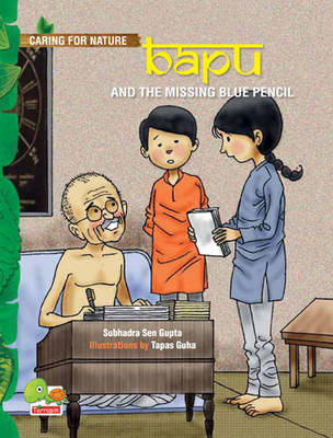 Bapu and the Missing Blue Pencil (An Inspiring Story About Wisely Using Our Resources) by Subhadra Sen Gupta