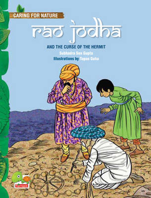 Rao Jodha and the Curse of the Hermit (An Amazing Tale That Teaches You About Conserving Water Through Traditional Wisdom) by Subhadra Sen Gupta