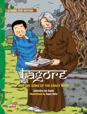 Tagore and the Song of the Crazy Wind (A Story That Celebrates Nature) by Subhadra Sen Gupta