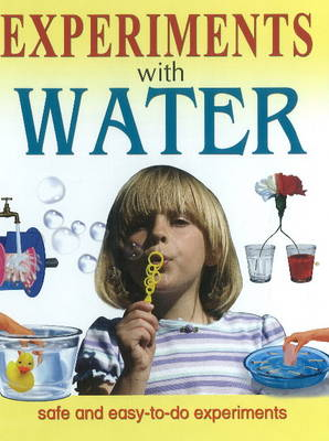 Experiments with Water Safe & Easy-To-Do Experiments by Sterling Publishing Company