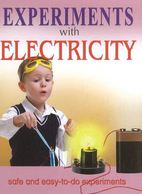Experiments with Electricity Safe & Easy-to-Do Experiments by Sterling Publishers