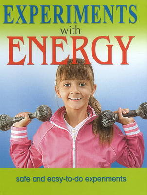 Experiments with Energy Safe & Easy-to-Do Experiments by Sterling Publishers