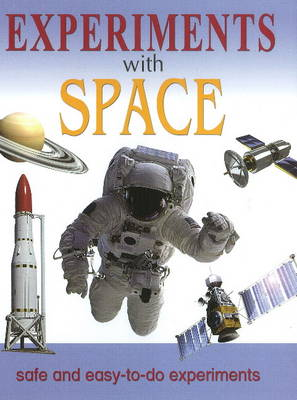 Experiments with Space Safe & Easy-to-Do Experiments by Sterling Publishers