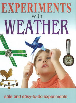 Experiments with Weather Safe & Easy-to-Do Experiments by Sterling Publishers