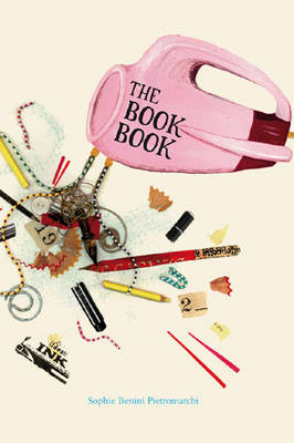 The Book Book A Journey into Bookmaking by Sophie B. Pietromarchi