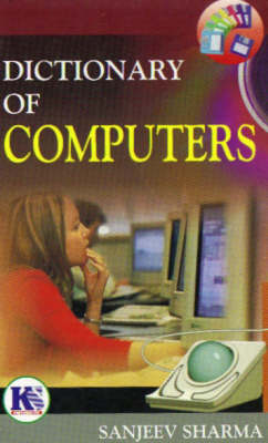 Dictionary of Computers by Sanjeev Sharma
