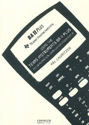 Using the Texas Instruments BA II Plus Including Practical Examples for Students at BI by Pal Lauritzen