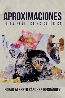 Aproximaciones de La Practica Psicologica by Edgar Alberto Sanchez Hernandez