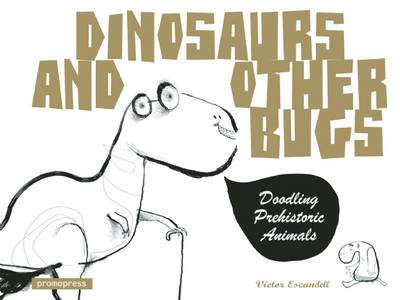 Dinosaurs and Other Bugs A Doodle Art Book by Victor Escandell