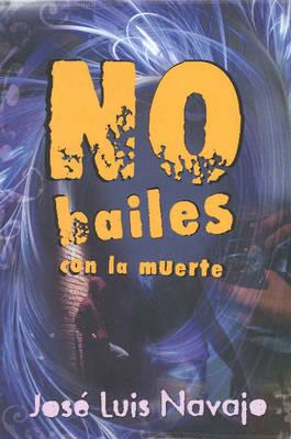 No Bailes Con La Muerte by Jose Luis Navajo