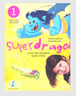Superdrago 1 Student Book by Charlie Burnham, Carolina Caparros