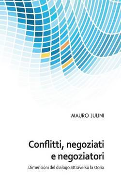 Conflitti, Negoziati E Negoziatori by Mauro Julini