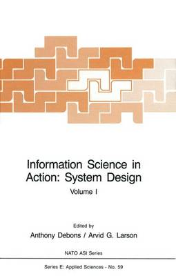 Information Science in Action: System Design Volume I by Anthony Debons, Arvid G. Larson