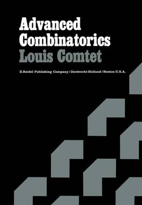 Advanced Combinatorics The Art of Finite and Infinite Expansions by Louis Comtet