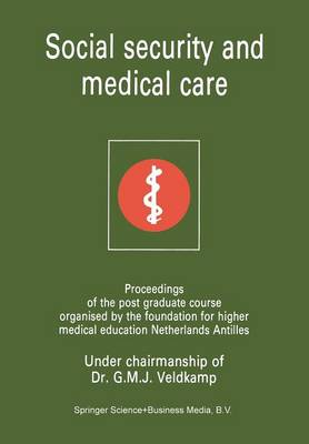 Social Security and Medical Care Proceedings of the Post Graduate Course Organised by the Foundation for Higher Medical Education Netherlands Antilles by G. M. Veldkamp