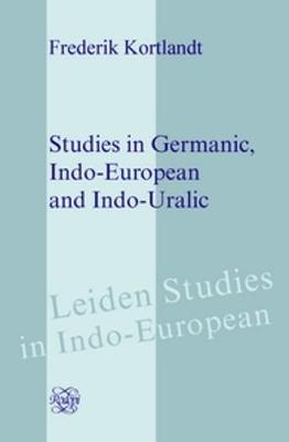 Studies in Germanic, Indo-European and Indo-Uralic by Frederik Kortlandt