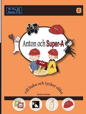 Anton Och Super-A Vill Baka och Tycker Olika: Vardagsfardigheter for Barn Med Autism och ADHD by Jessica Jensen