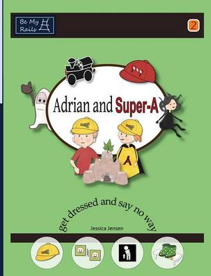 Adrian and Super-A Get Dressed and Say No Way by Jessica Jensen