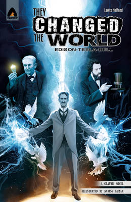 They Changed the World Bell, Edison and Tesla by Lewis Helfand