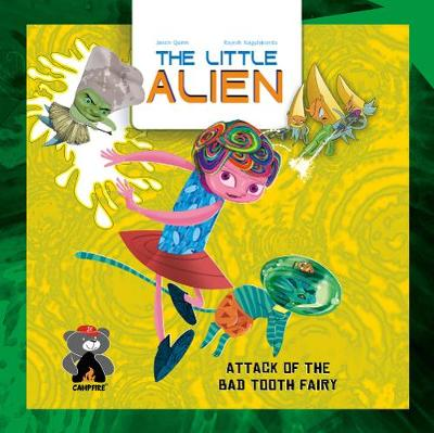 The Little Alien: Attack of the Bad Tooth Fairy by Jason Quinn, Rajesh Nagulakonda