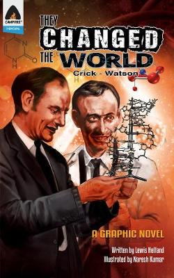 They Changed the World: Crick & Watson - The Discovery of DNA by Naresh Kumar, Lewis Helfand