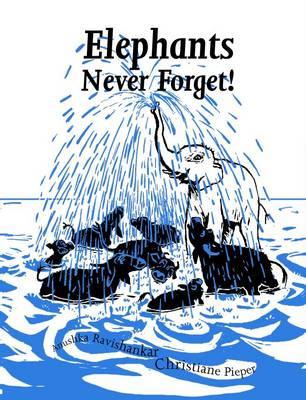 Elephants Never Forget! by Anushka Ravishankar