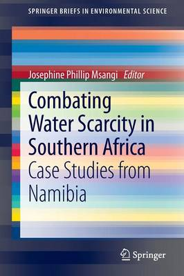 Combating Water Scarcity in Southern Africa Case Studies from Namibia by Josephine Phillip Msangi