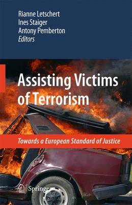 Assisting Victims of Terrorism Towards a European Standard of Justice by Rianne Letschert
