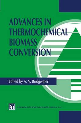 Advances in Thermochemical Biomass Conversion by A. V. Bridgwater
