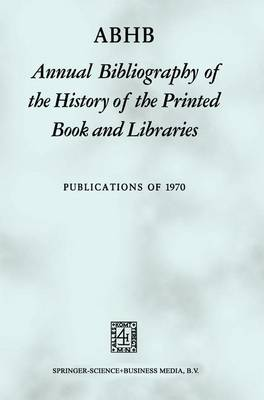 Abhb Annual Bibliography of the History of the Printed Book and Libraries by Hendrik D.L. Vervliet