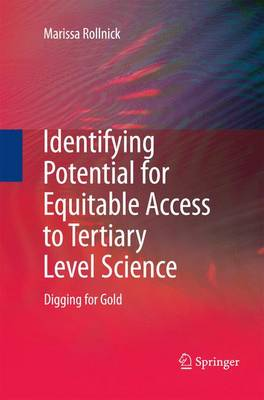 Identifying Potential for Equitable Access to Tertiary Level Science Digging for Gold by Marissa Rollnick