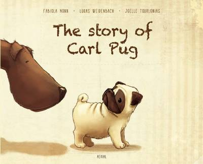 The Story of Carl Pug Who Got Lost and Found His Way Home Again by Joelle Tourlonias, Fabiola Nonn, Lukas Weidenbach