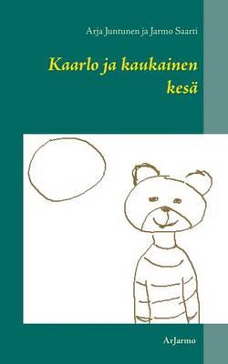 Kaarlo Ja Kaukainen Kesa by Arja Juntunen, Jarmo Saarti