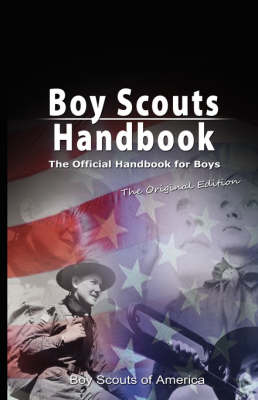 Boy Scouts Handbook The Official Handbook for Boys, the Original Edition by Boy Scouts of America, Scouts Of America Boy Scouts of America, Boy Scouts of America
