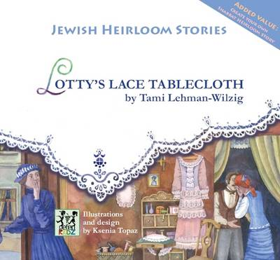Lotty's Lace Tablecloth Jewish Heirloom Stories by Tami Lehman-Wilzig