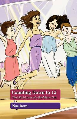 Counting Down to 12 The Life & Loves of a Bat-Mitzva Girl by Noa Rom