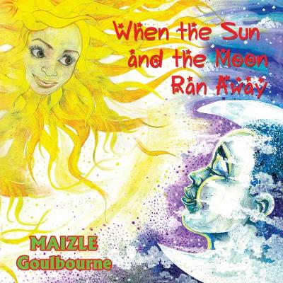 When the Sun and the Moon Ran Away by Maizle Goulbourne