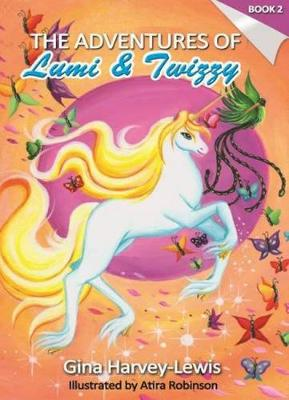 The Adventures of Lumi & Twizzy Book 2 by Gina Harvey-Lewis