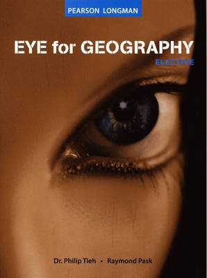 Eye for Geography Elective S3/4/5 TB S/E by Raymond Pask, Philip Tieh
