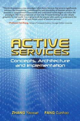 Active Services Concepts, Architecture and Implementation by Yaoxue Zhang, Cunhao Fang