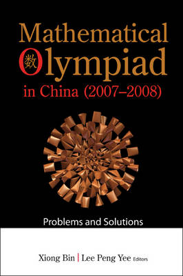Mathematical Olympiad in China Problems and Solutions by Xiong Bin